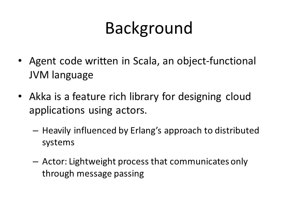 Background Agent code written in Scala, an object-functional JVM language.