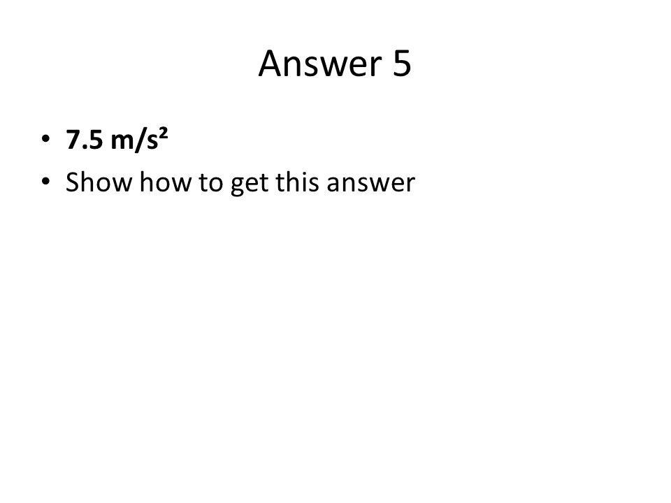 Answer 5 7.5 m/s² Show how to get this answer