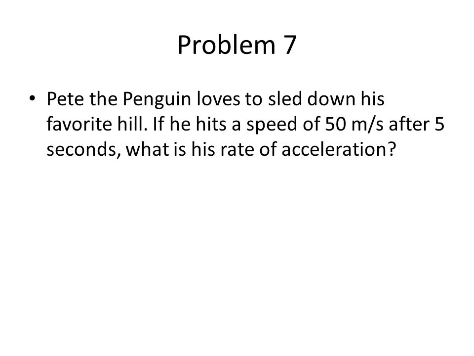 Problem 7 Pete the Penguin loves to sled down his favorite hill.