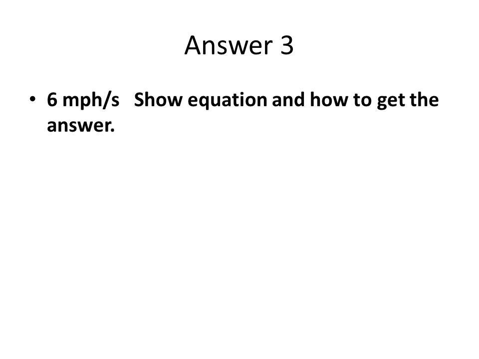 Answer 3 6 mph/s Show equation and how to get the answer.