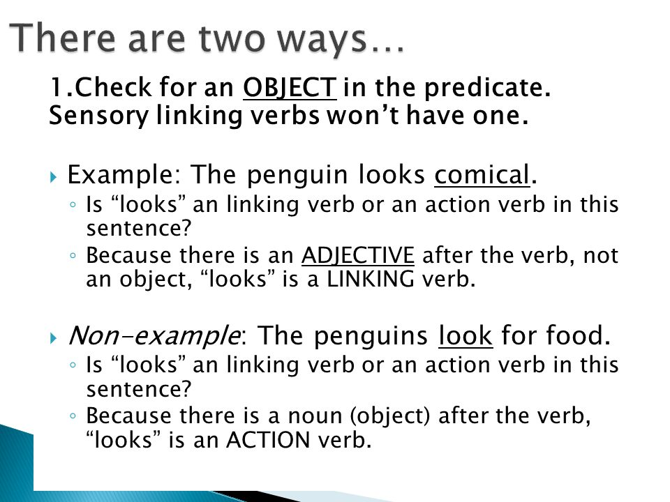 There are two ways… 1.Check for an OBJECT in the predicate. Sensory linking verbs won't have one.