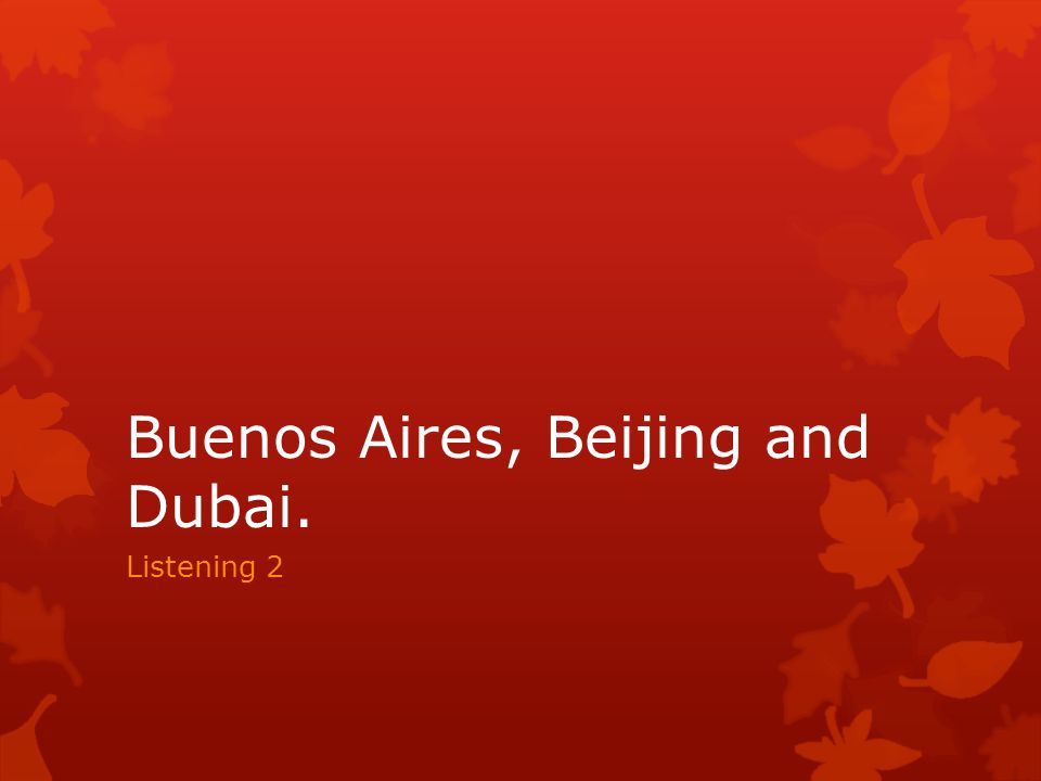 Buenos Aires, Beijing and Dubai.