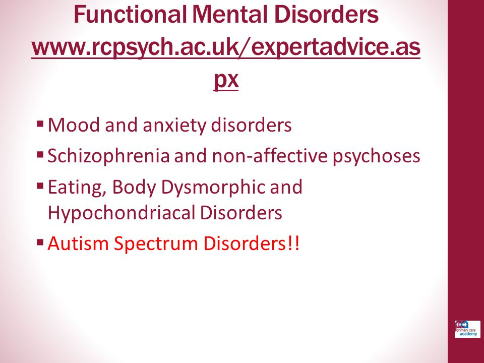 Functional Mental Disorders www.rcpsych.ac.uk/expertadvice.aspx