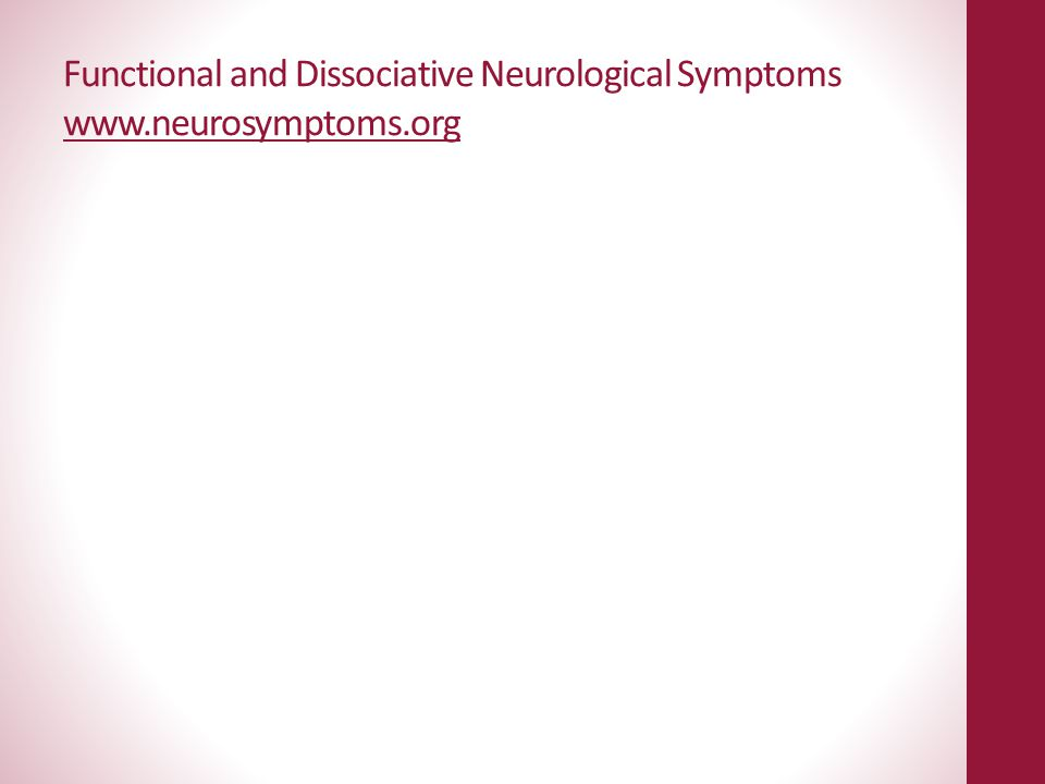 Functional and Dissociative Neurological Symptoms www. neurosymptoms