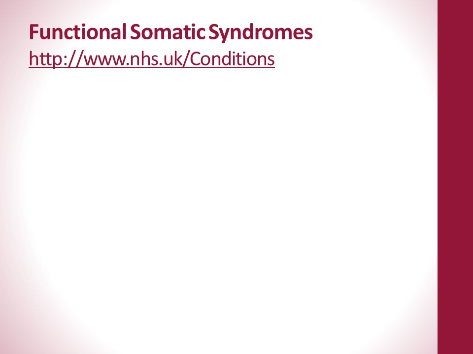 Functional Somatic Syndromes http://www.nhs.uk/Conditions