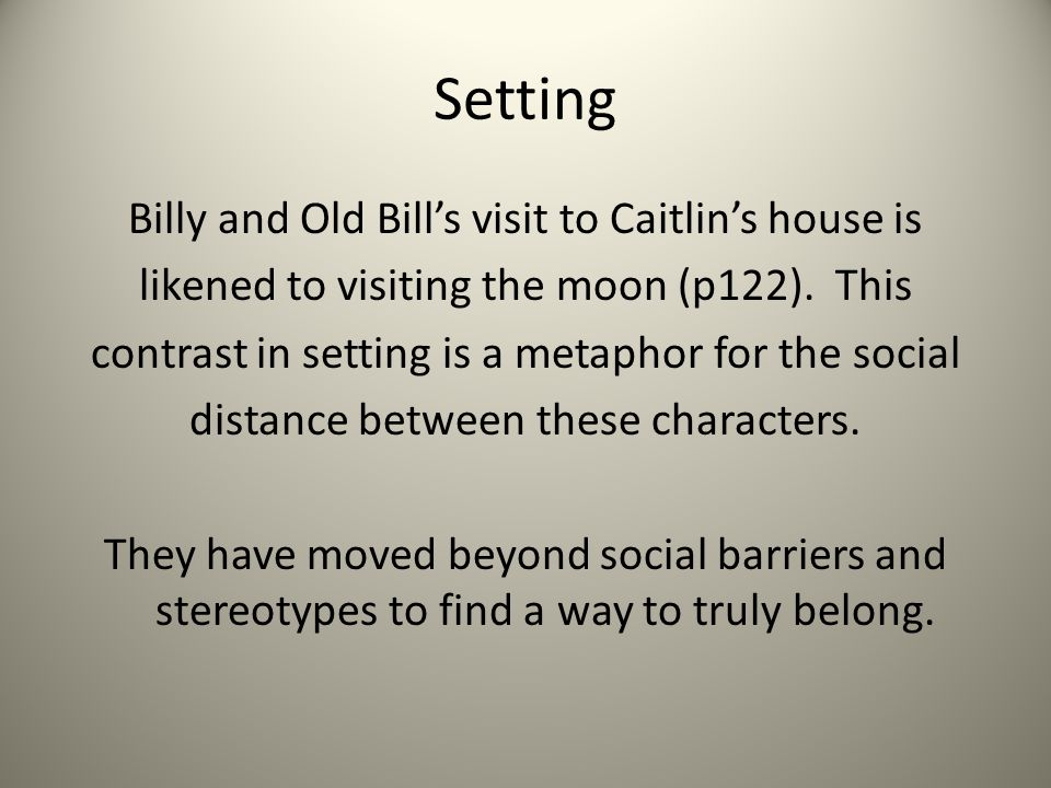 Setting Billy and Old Bill's visit to Caitlin's house is