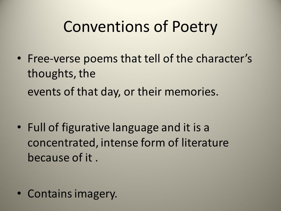 Conventions of Poetry Free-verse poems that tell of the character's thoughts, the. events of that day, or their memories.
