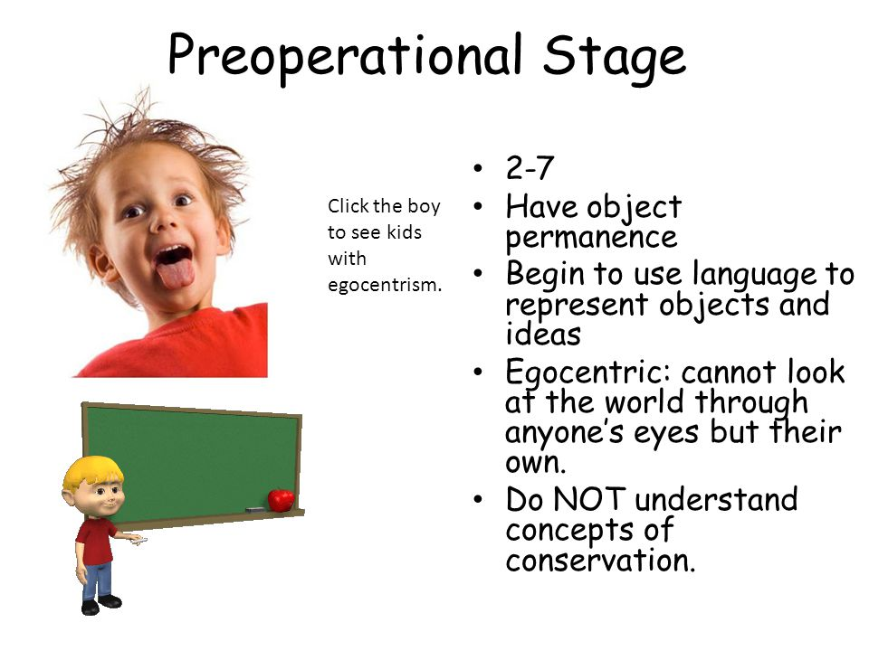 Preoperational Stage 2-7 Have object permanence