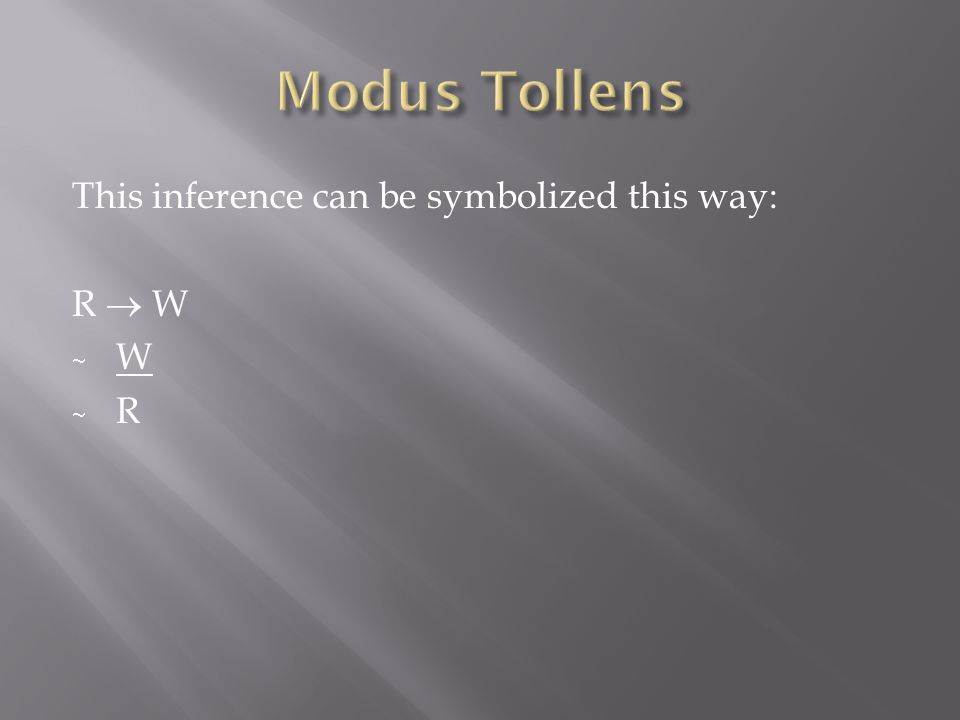 Modus Tollens This inference can be symbolized this way: R  W W R