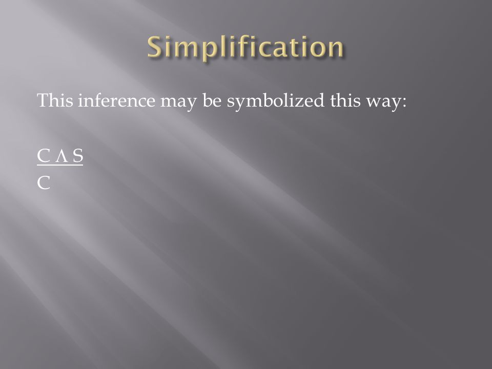 Simplification This inference may be symbolized this way: C  S C