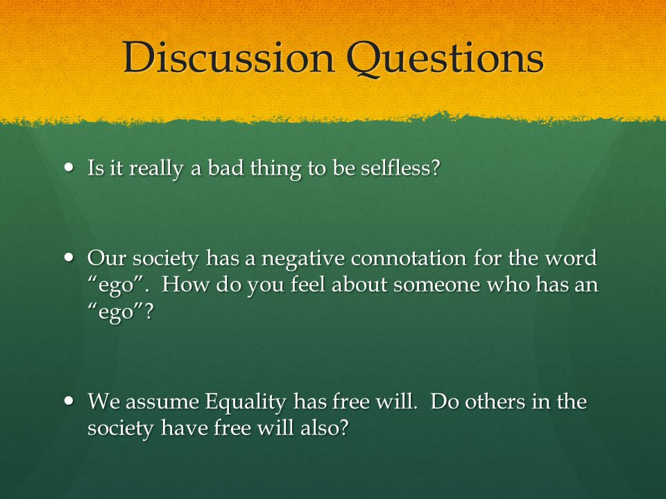 Discussion Questions Is it really a bad thing to be selfless