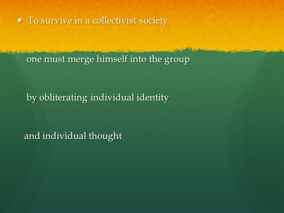 To survive in a collectivist society