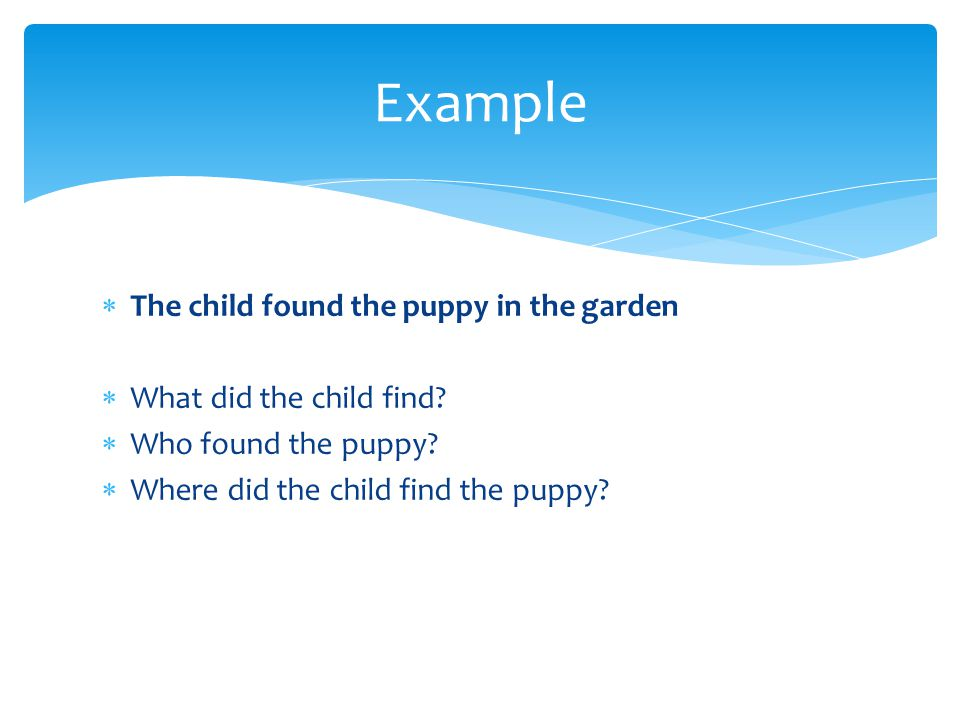 Example The child found the puppy in the garden