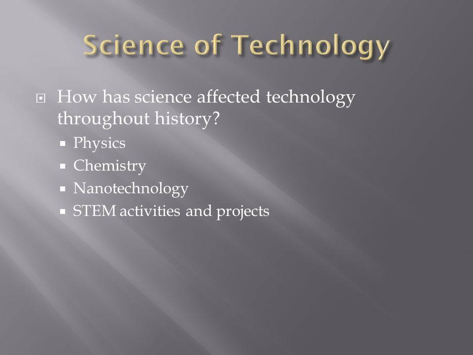 Science of Technology How has science affected technology throughout history Physics. Chemistry.
