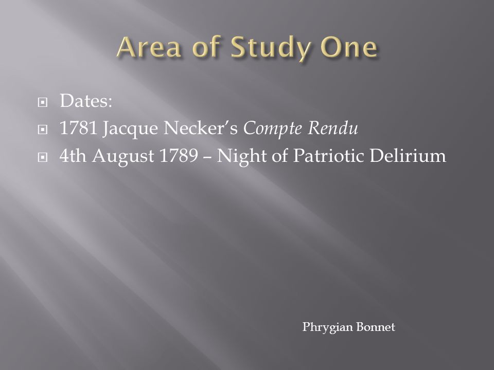 Area of Study One Dates: 1781 Jacque Necker's Compte Rendu