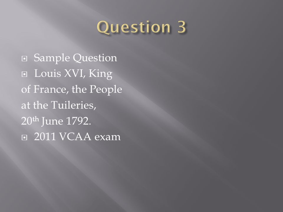 Question 3 Sample Question Louis XVI, King of France, the People