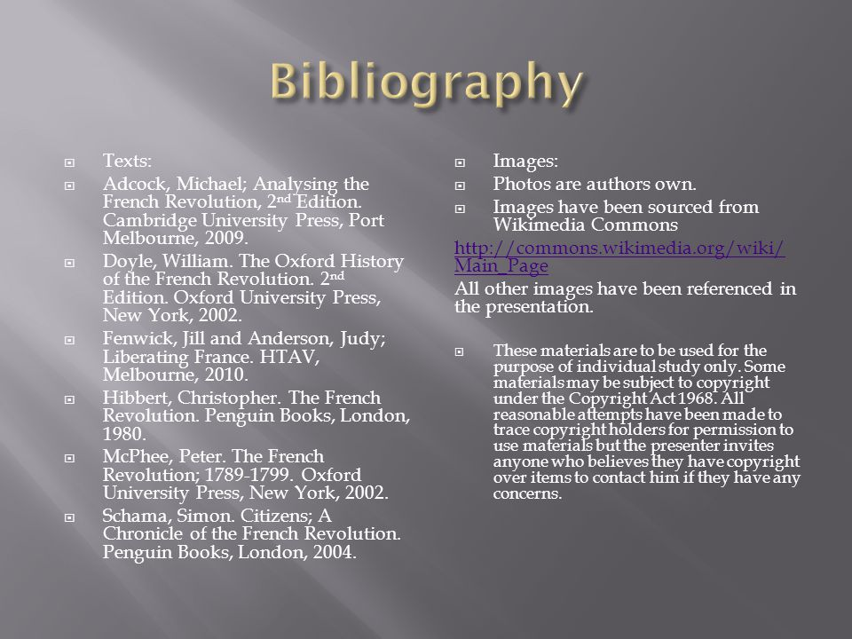 Bibliography Texts: Adcock, Michael; Analysing the French Revolution, 2nd Edition. Cambridge University Press, Port Melbourne, 2009.