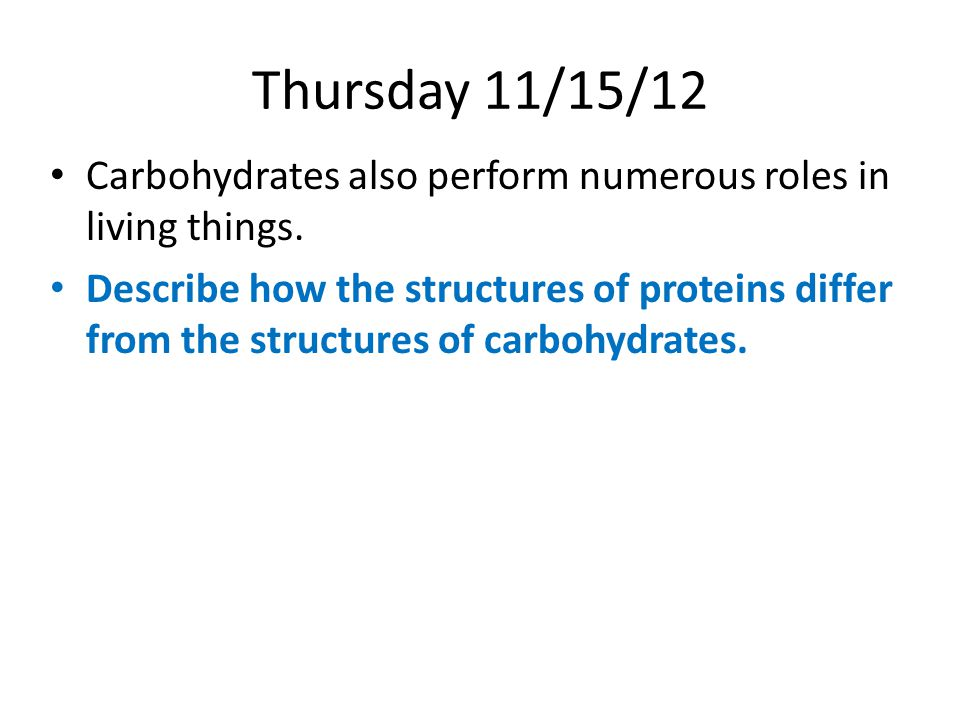 Thursday 11/15/12 Carbohydrates also perform numerous roles in living things.