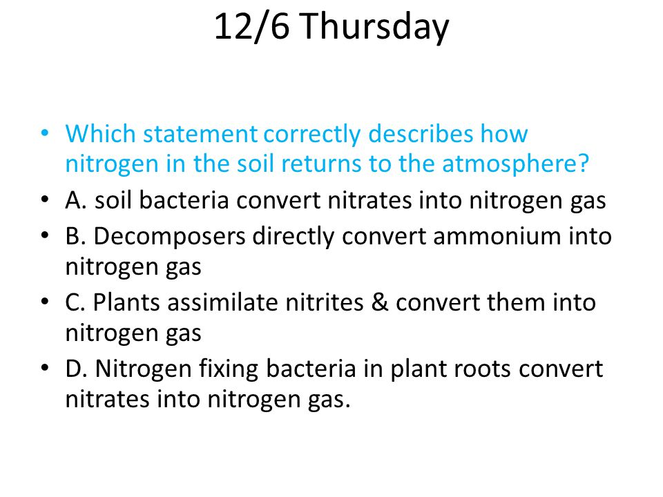 12/6 Thursday Which statement correctly describes how nitrogen in the soil returns to the atmosphere