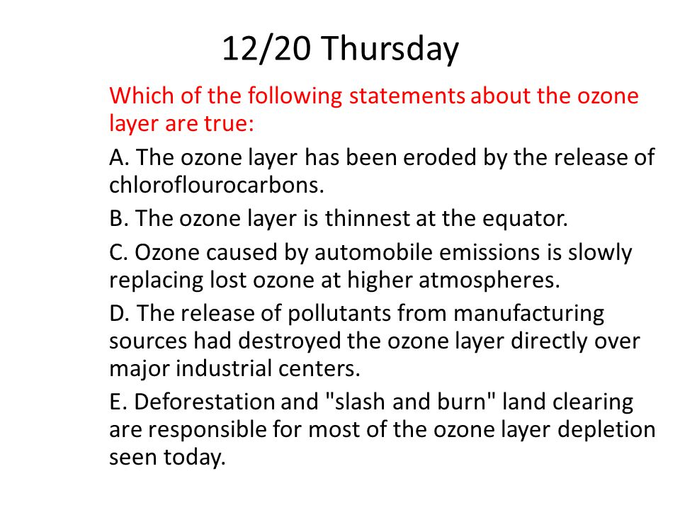 12/20 Thursday Which of the following statements about the ozone layer are true: