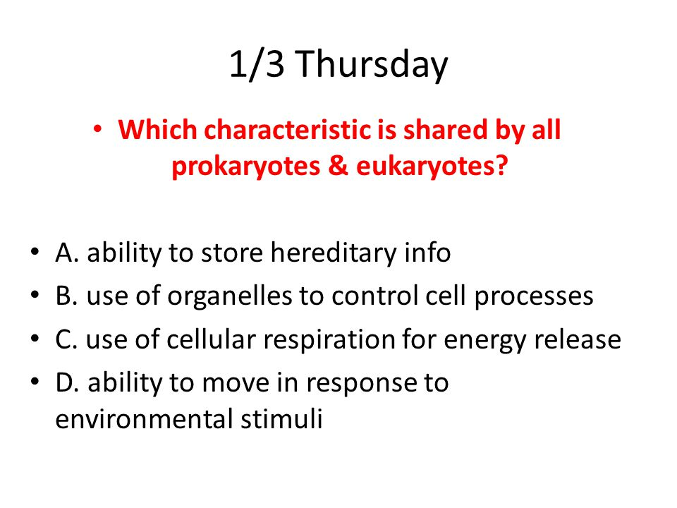 Which characteristic is shared by all prokaryotes & eukaryotes