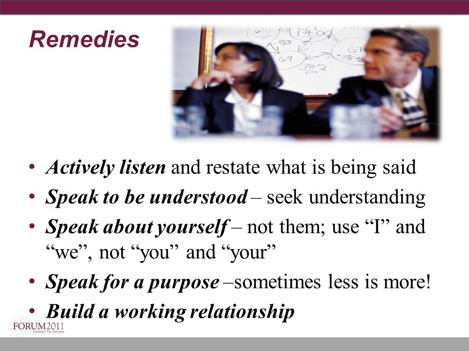Remedies Actively listen and restate what is being said