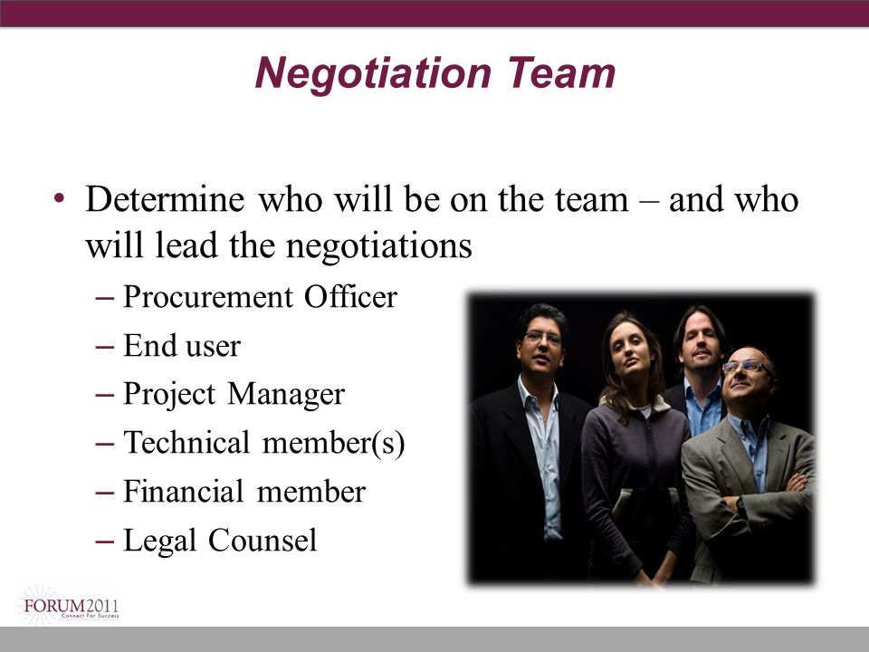 Negotiation Team Determine who will be on the team – and who will lead the negotiations. Procurement Officer.