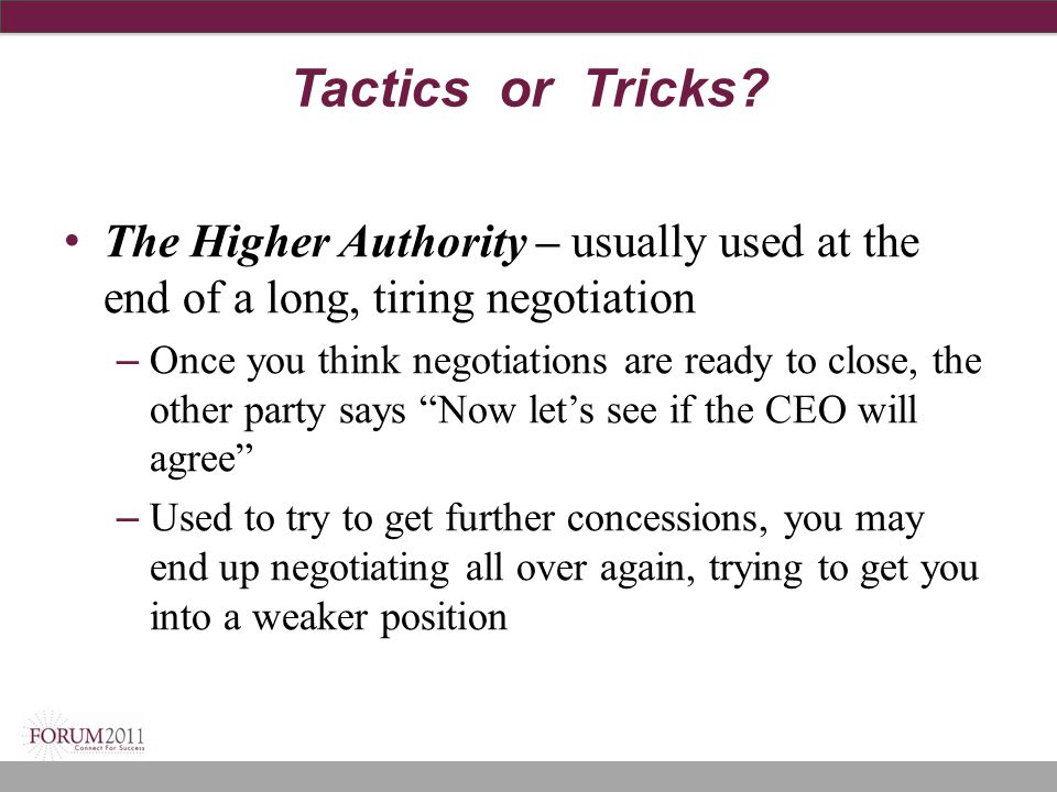 Tactics or Tricks The Higher Authority – usually used at the end of a long, tiring negotiation.