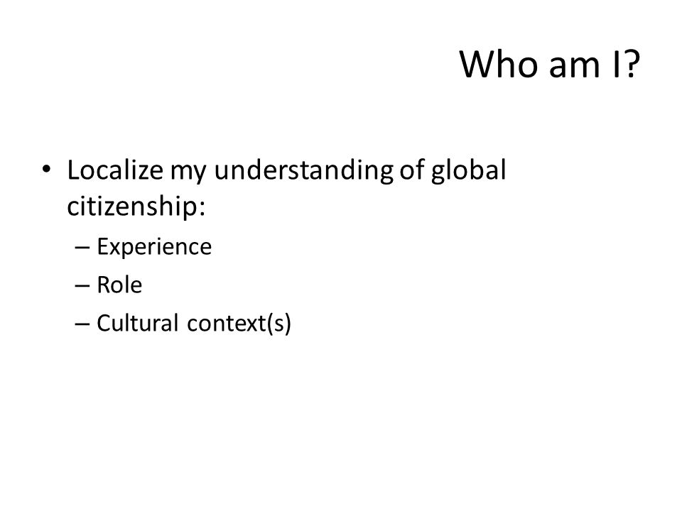 Who am I Localize my understanding of global citizenship: Experience