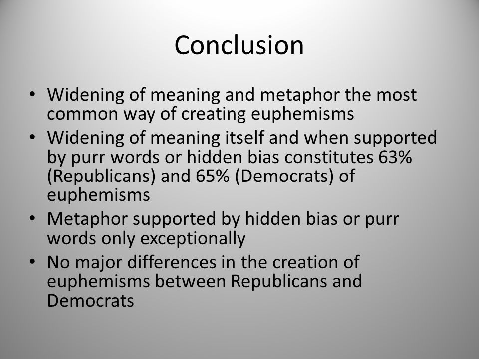 Conclusion Widening of meaning and metaphor the most common way of creating euphemisms.
