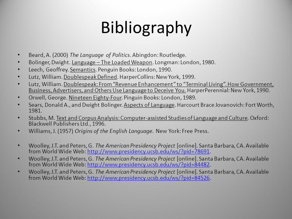 Bibliography Beard, A. (2000) The Language of Politics. Abingdon: Routledge. Bolinger, Dwight. Language – The Loaded Weapon. Longman: London, 1980.