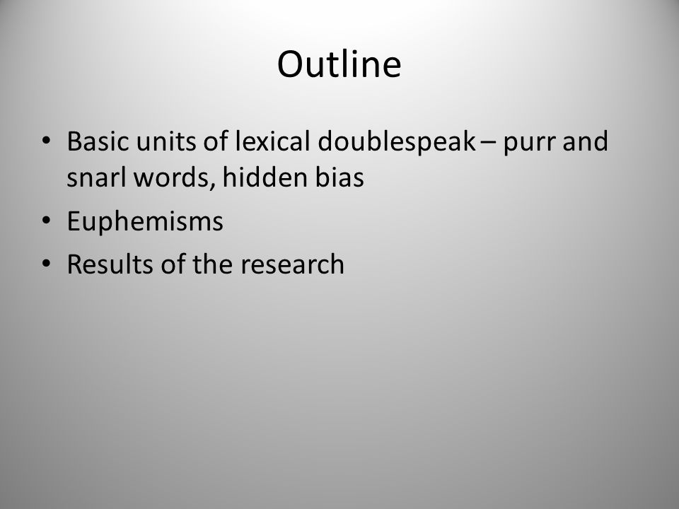 Outline Basic units of lexical doublespeak – purr and snarl words, hidden bias.