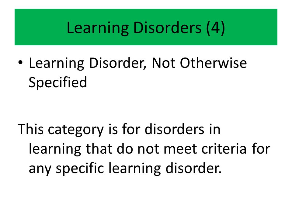 Learning Disorders (4) Learning Disorder, Not Otherwise Specified