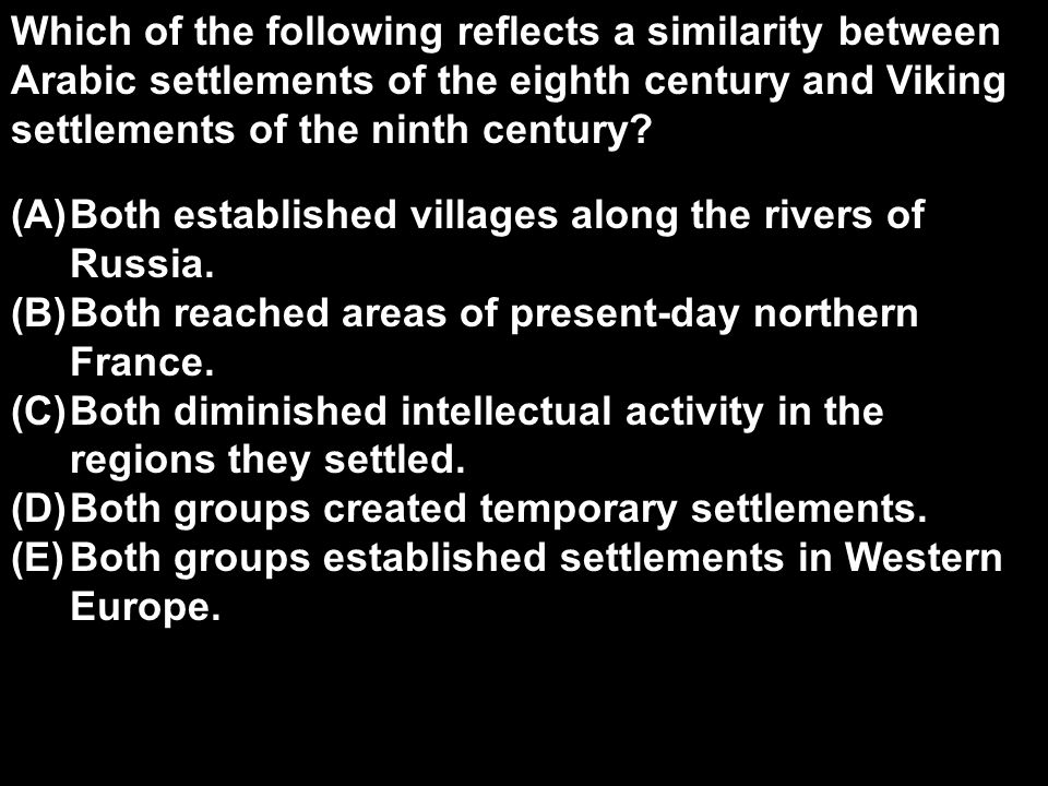 Which of the following reflects a similarity between Arabic settlements of the eighth century and Viking settlements of the ninth century