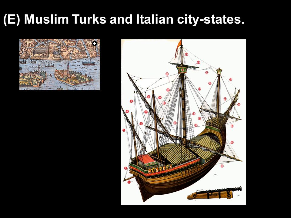 (E) Muslim Turks and Italian city-states.