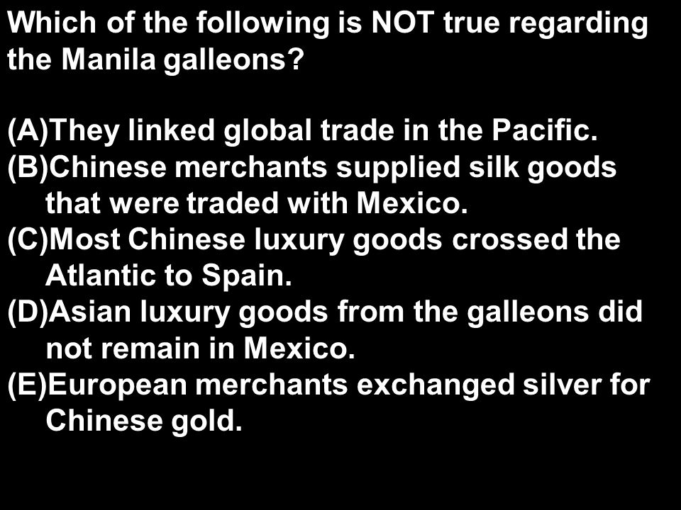 Which of the following is NOT true regarding the Manila galleons