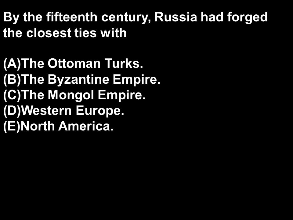 By the fifteenth century, Russia had forged the closest ties with