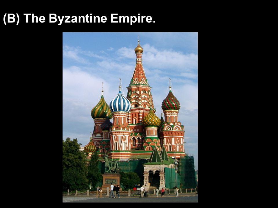(B) The Byzantine Empire.