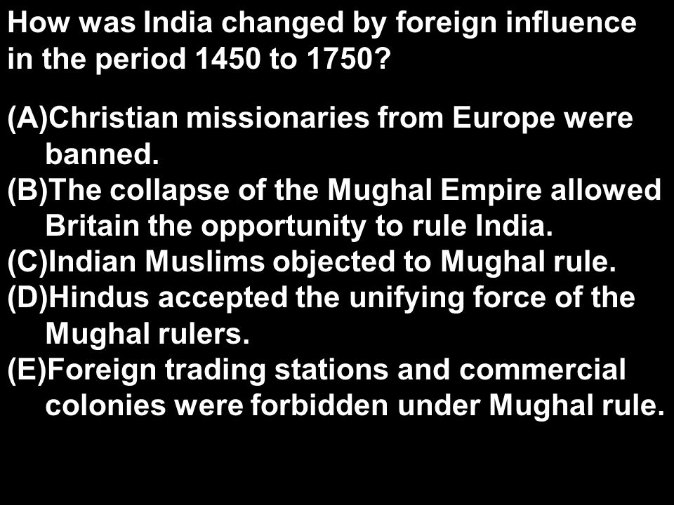 How was India changed by foreign influence in the period 1450 to 1750