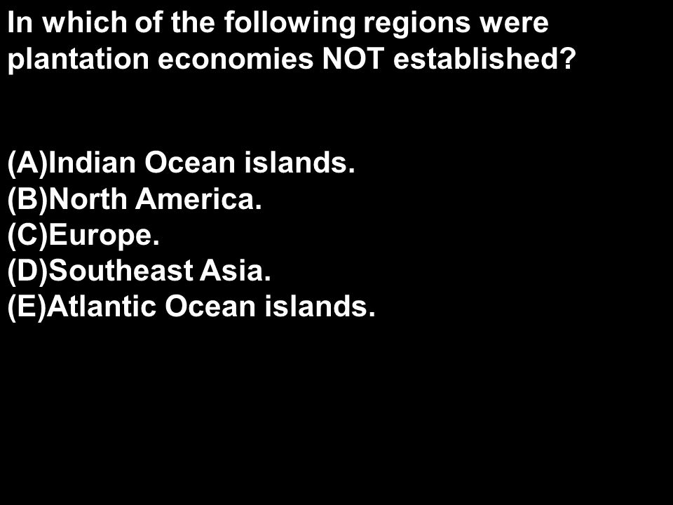 In which of the following regions were plantation economies NOT established