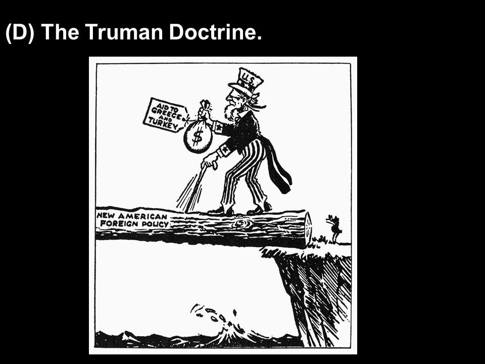 (D) The Truman Doctrine.
