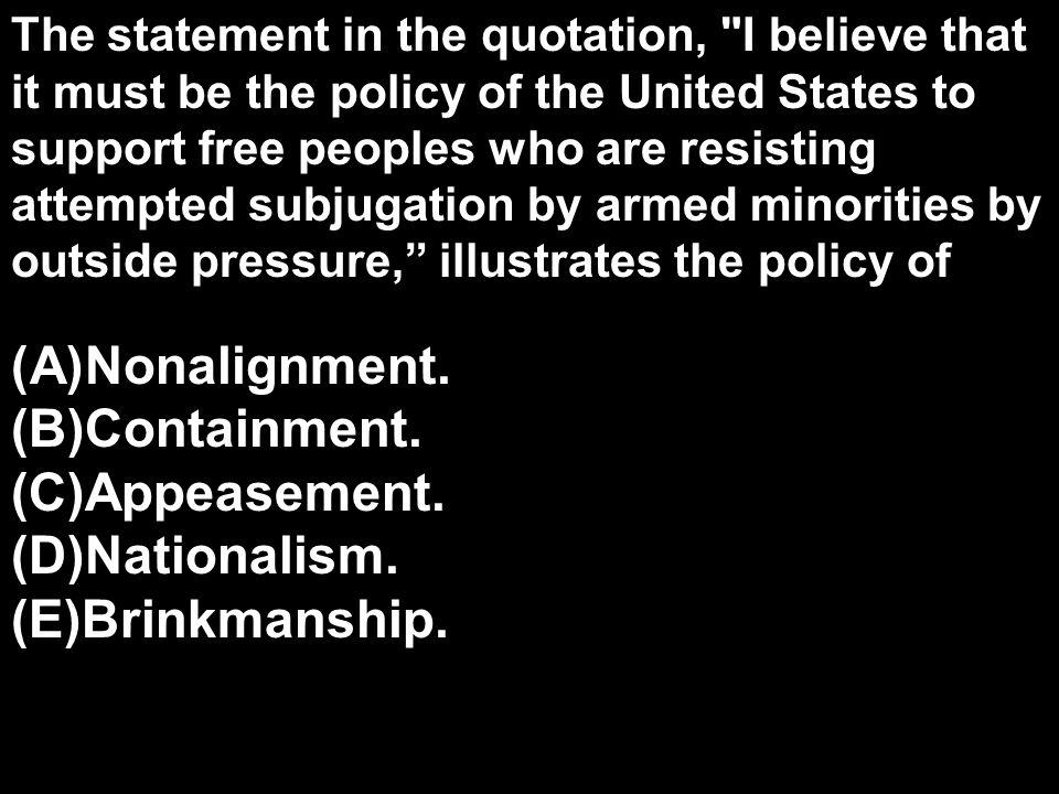 Nonalignment. Containment. Appeasement. Nationalism. Brinkmanship.