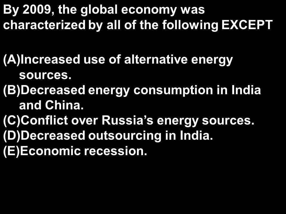 By 2009, the global economy was characterized by all of the following EXCEPT