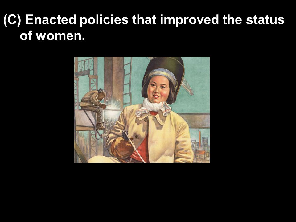 (C) Enacted policies that improved the status of women.