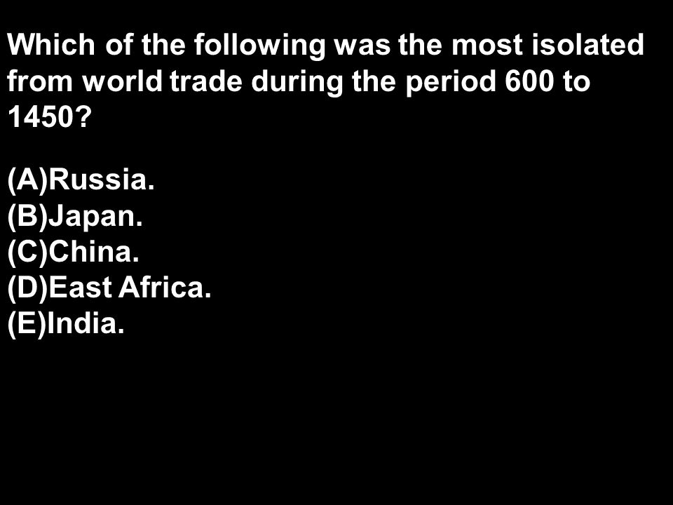Which of the following was the most isolated from world trade during the period 600 to 1450
