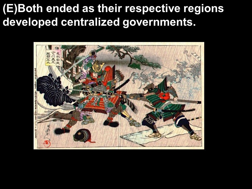 (E)Both ended as their respective regions developed centralized governments.