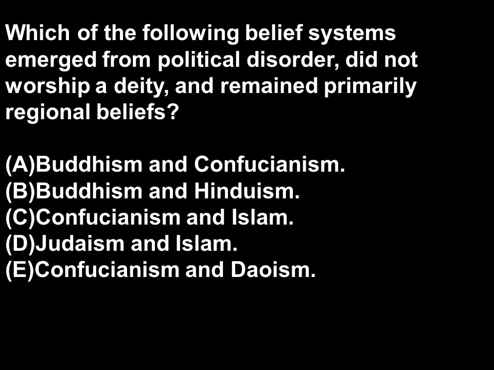 Which of the following belief systems emerged from political disorder, did not worship a deity, and remained primarily regional beliefs