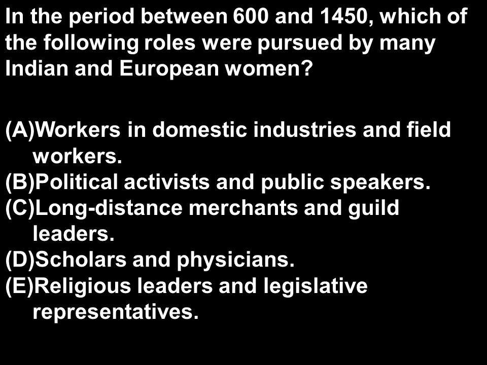 In the period between 600 and 1450, which of the following roles were pursued by many Indian and European women