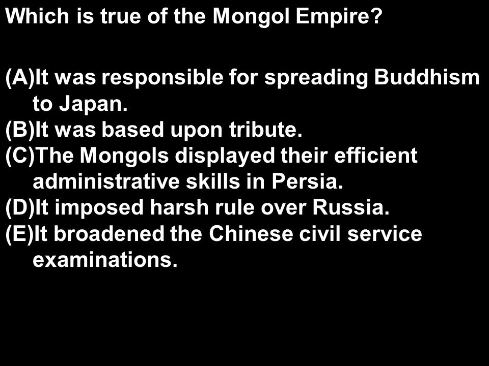 Which is true of the Mongol Empire