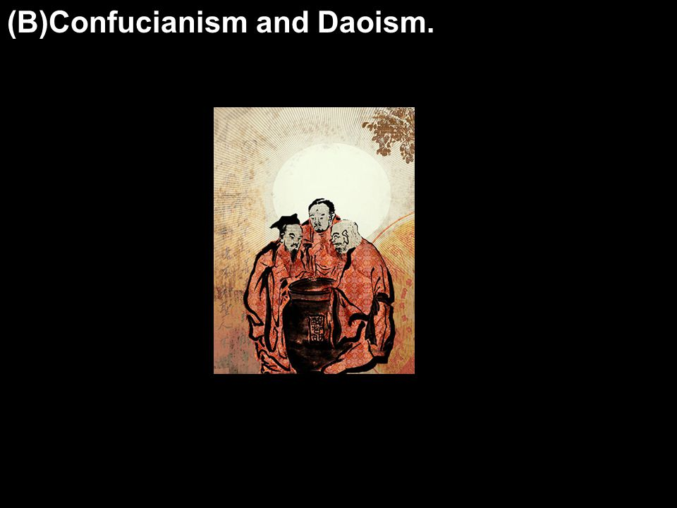(B)Confucianism and Daoism.